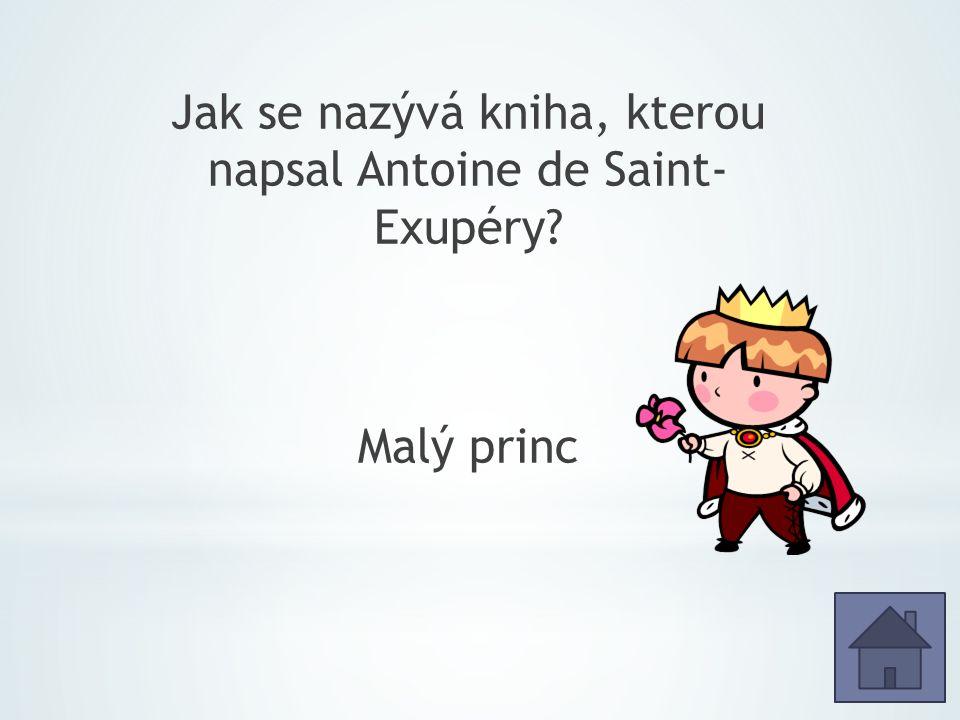 Jak se nazývá kniha, kterou napsal Antoine de Saint- Exupéry Malý princ