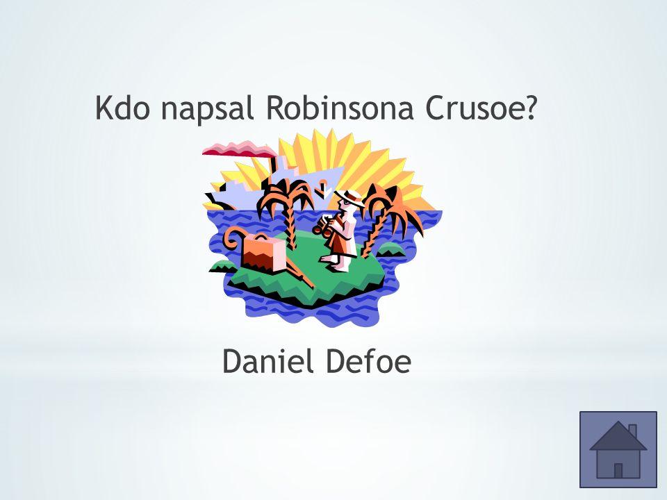 Kdo napsal Robinsona Crusoe Daniel Defoe