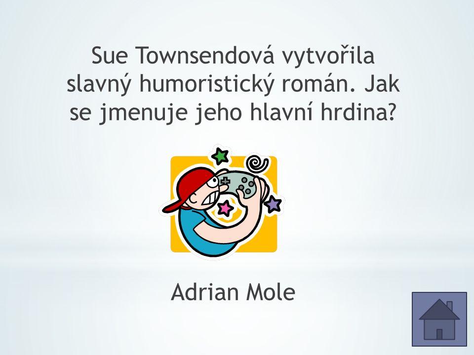 Sue Townsendová vytvořila slavný humoristický román. Jak se jmenuje jeho hlavní hrdina Adrian Mole