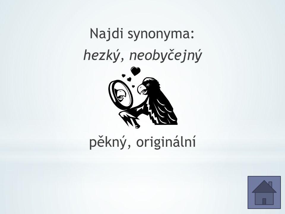 Najdi synonyma: hezký, neobyčejný pěkný, originální
