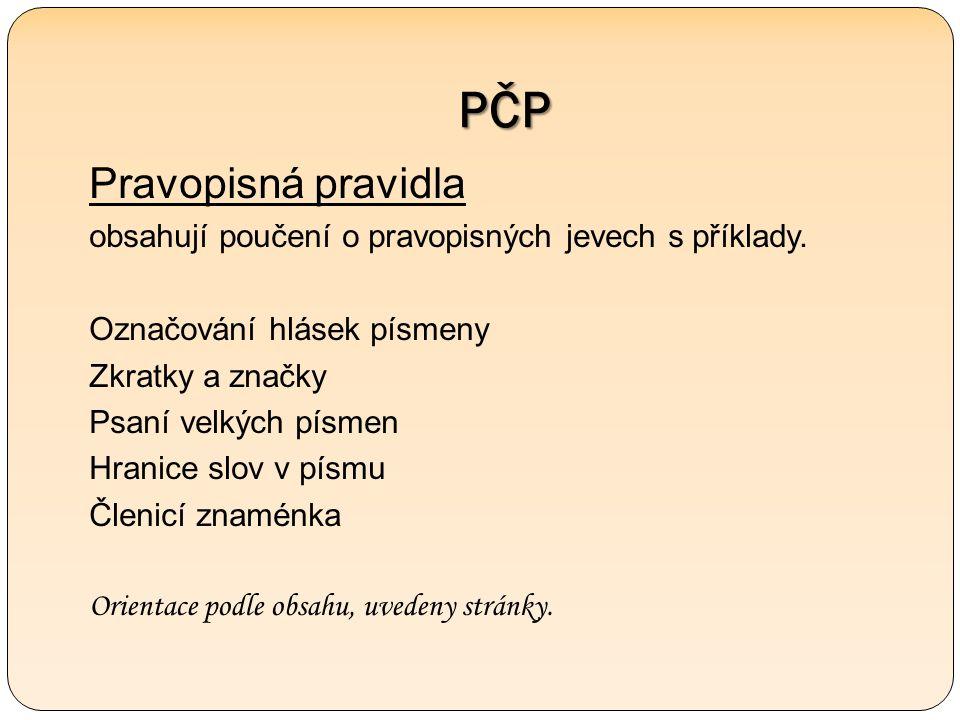 PČP Pravopisná pravidla obsahují poučení o pravopisných jevech s příklady.