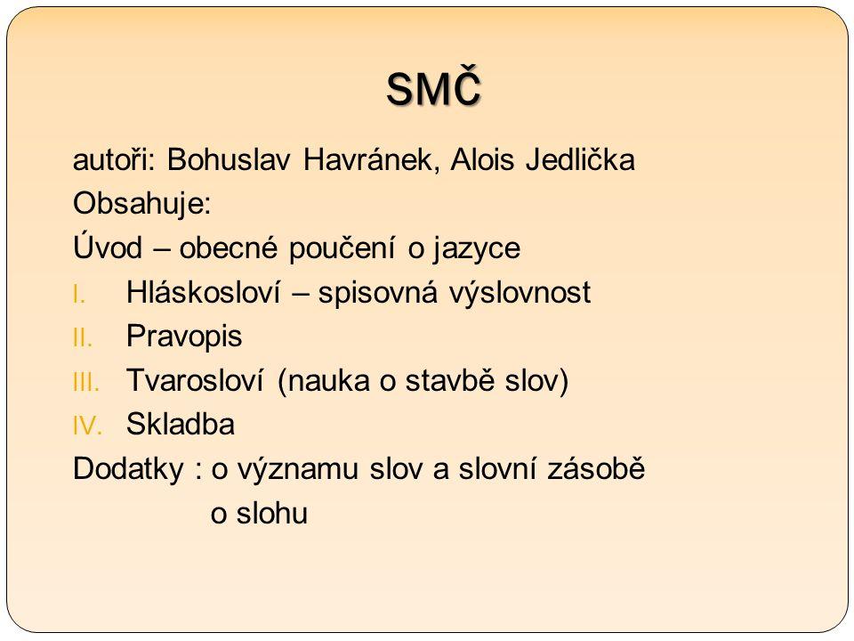 SMČ autoři: Bohuslav Havránek, Alois Jedlička Obsahuje: Úvod – obecné poučení o jazyce I.