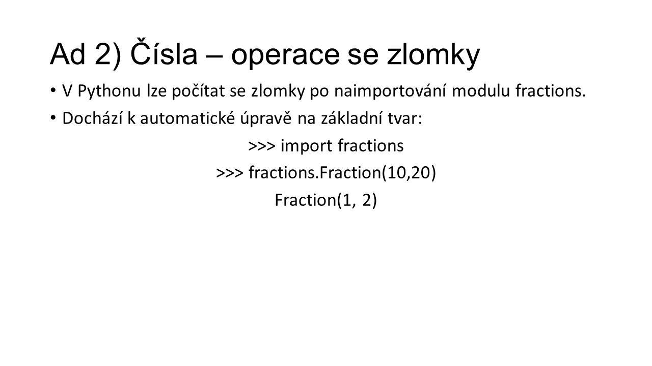 Ad 2) Čísla – operace se zlomky V Pythonu lze počítat se zlomky po naimportování modulu fractions.