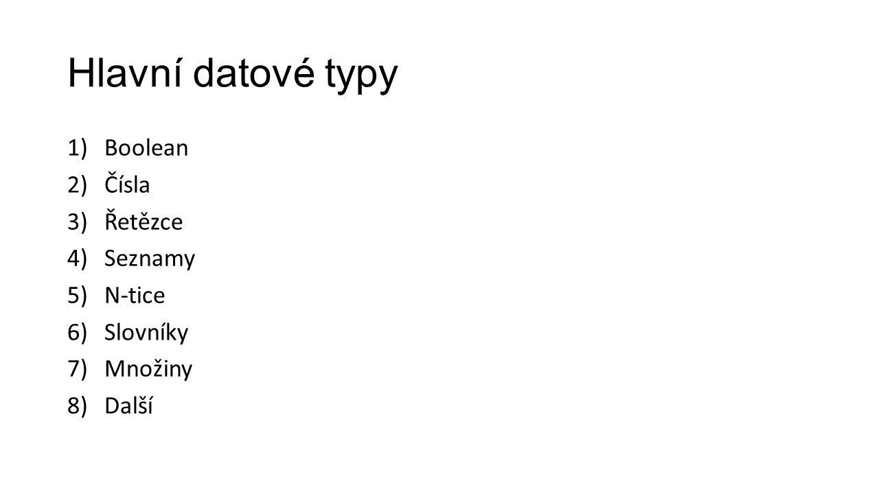 Hlavní datové typy 1)Boolean 2)Čísla 3)Řetězce 4)Seznamy 5)N-tice 6)Slovníky 7)Množiny 8)Další