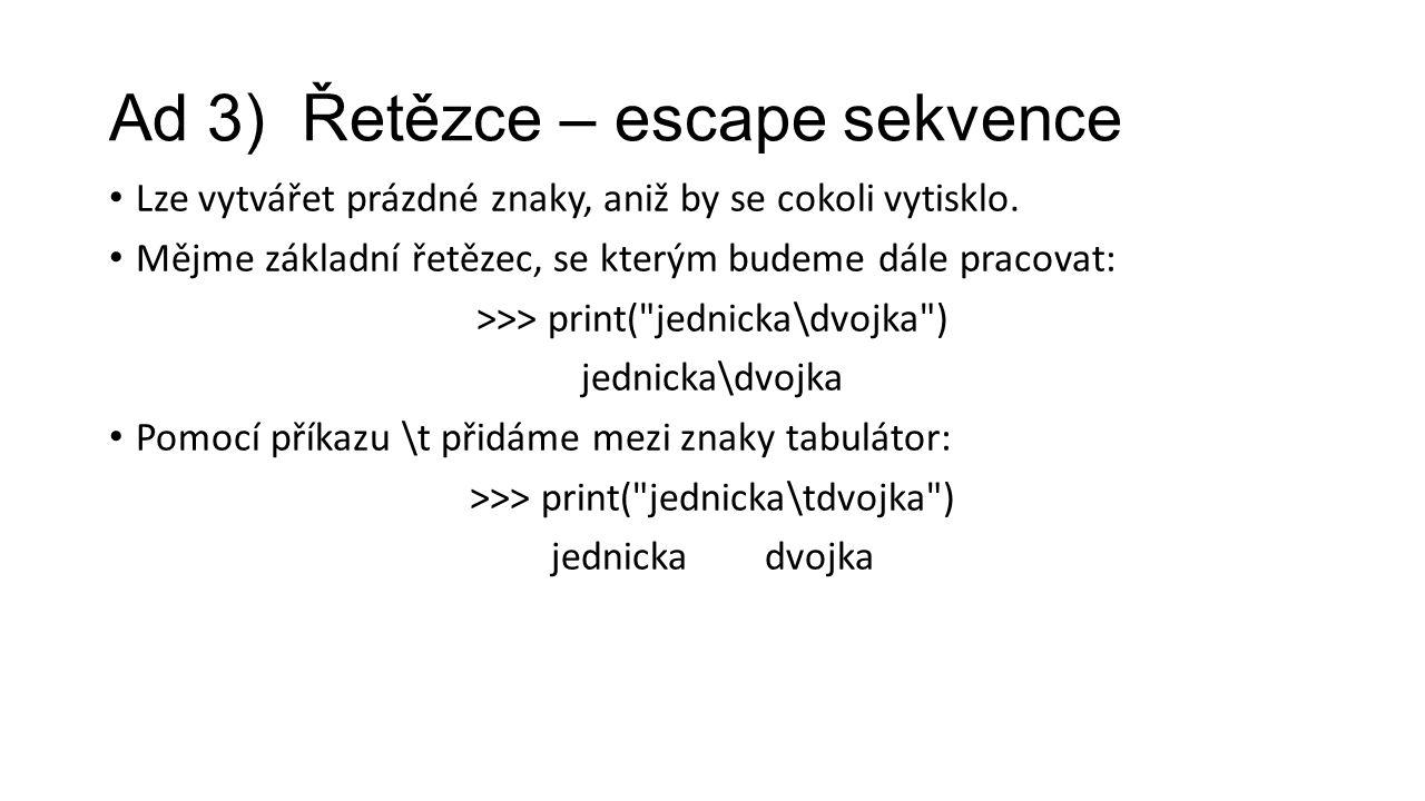 Ad 3) Řetězce – escape sekvence Lze vytvářet prázdné znaky, aniž by se cokoli vytisklo.