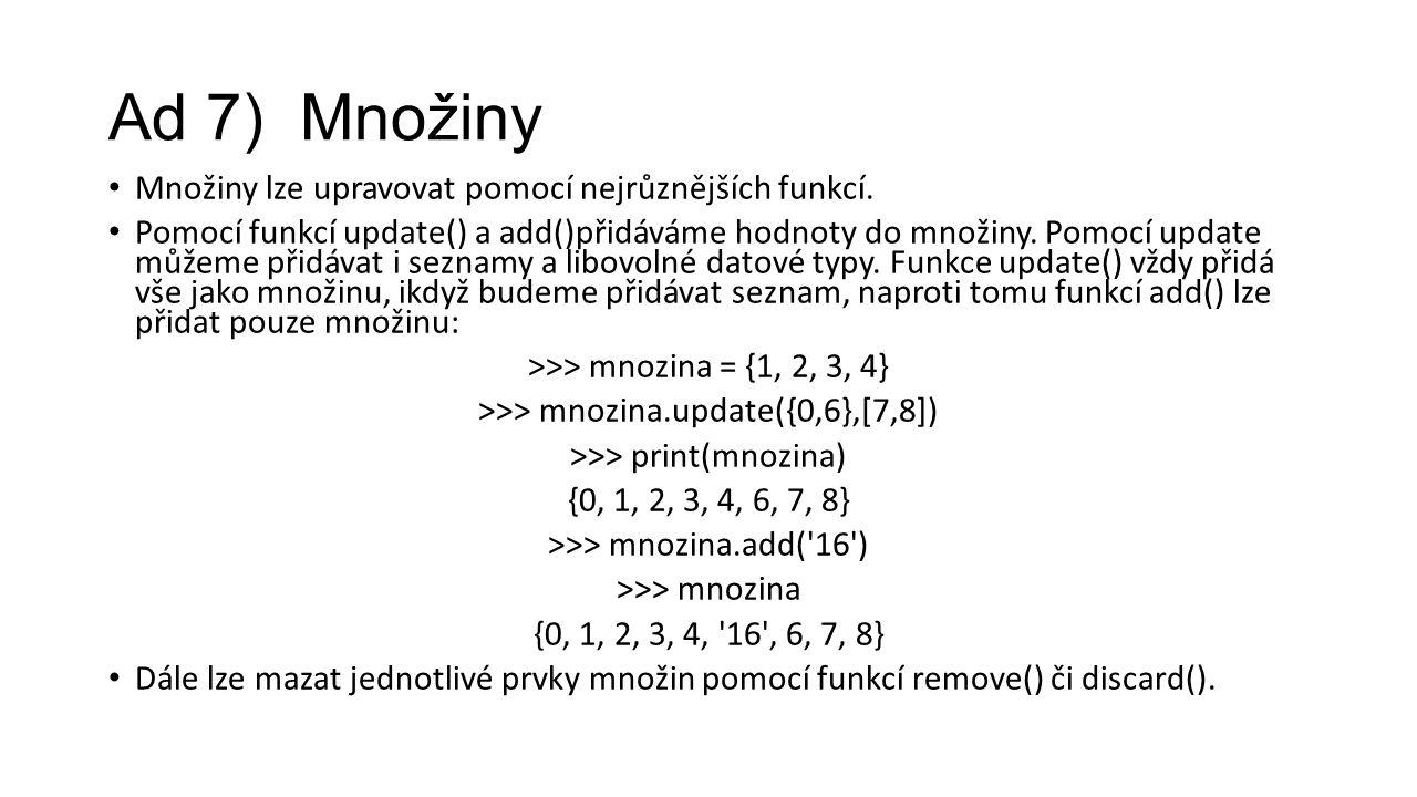 Ad 7) Množiny Množiny lze upravovat pomocí nejrůznějších funkcí.