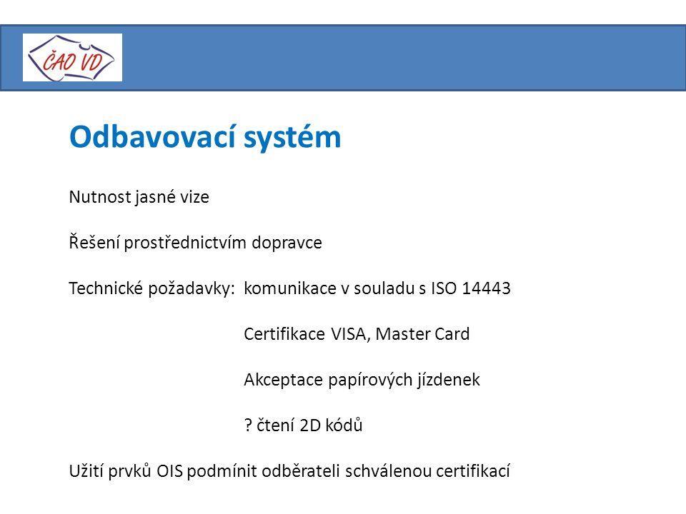 Odbavovací systém Nutnost jasné vize Řešení prostřednictvím dopravce Technické požadavky:komunikace v souladu s ISO 14443 Certifikace VISA, Master Card Akceptace papírových jízdenek .