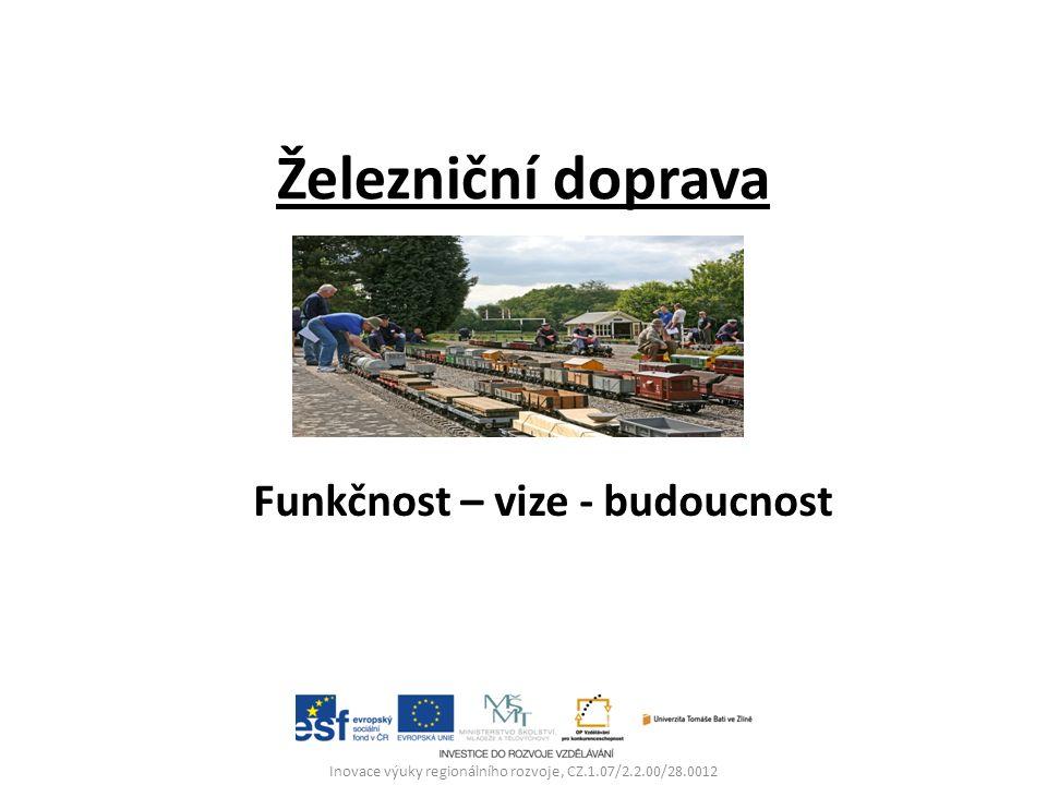 Železniční doprava Funkčnost – vize - budoucnost Inovace výuky regionálního rozvoje, CZ.1.07/2.2.00/28.0012