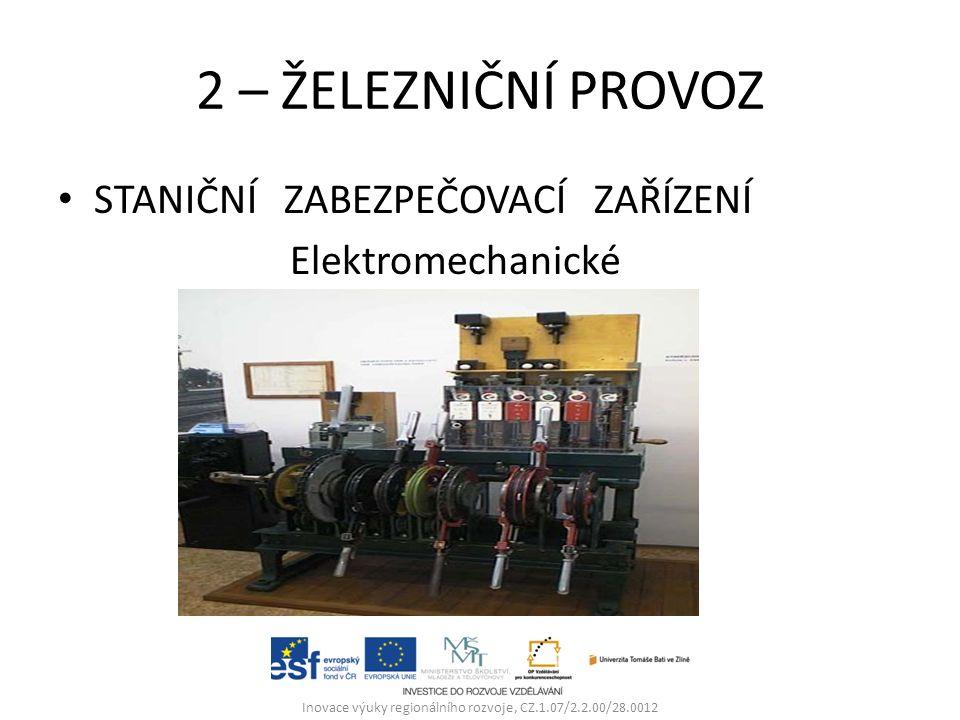 2 – ŽELEZNIČNÍ PROVOZ STANIČNÍ ZABEZPEČOVACÍ ZAŘÍZENÍ Elektromechanické Inovace výuky regionálního rozvoje, CZ.1.07/2.2.00/28.0012