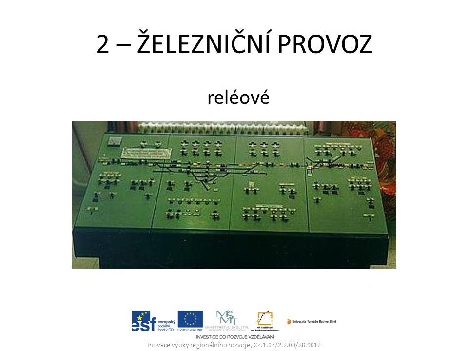 2 – ŽELEZNIČNÍ PROVOZ reléové Inovace výuky regionálního rozvoje, CZ.1.07/2.2.00/28.0012