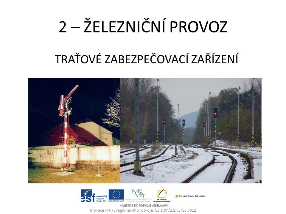 2 – ŽELEZNIČNÍ PROVOZ TRAŤOVÉ ZABEZPEČOVACÍ ZAŘÍZENÍ Inovace výuky regionálního rozvoje, CZ.1.07/2.2.00/28.0012