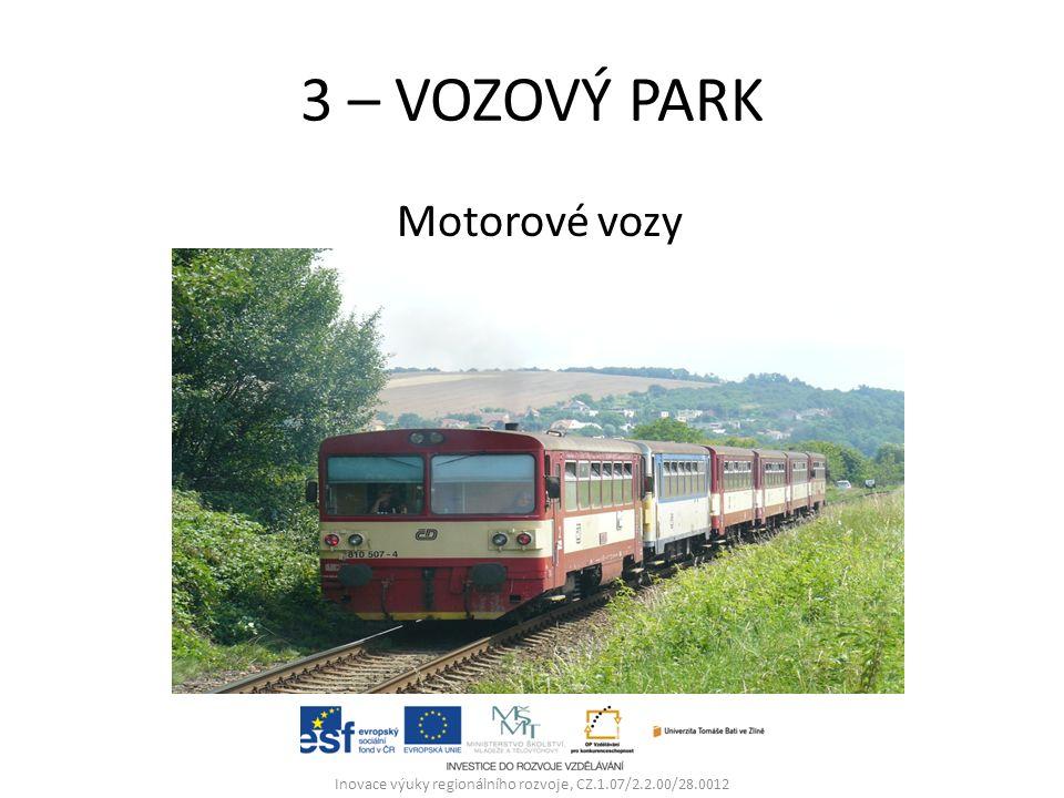 3 – VOZOVÝ PARK Motorové vozy Inovace výuky regionálního rozvoje, CZ.1.07/2.2.00/28.0012