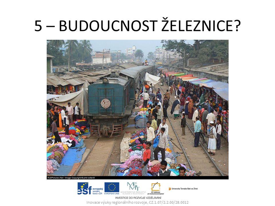 5 – BUDOUCNOST ŽELEZNICE Inovace výuky regionálního rozvoje, CZ.1.07/2.2.00/28.0012