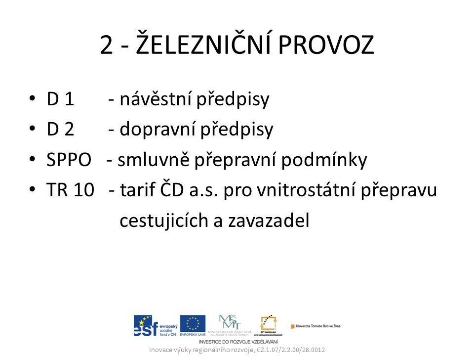 2 - ŽELEZNIČNÍ PROVOZ D 1 - návěstní předpisy D 2 - dopravní předpisy SPPO - smluvně přepravní podmínky TR 10 - tarif ČD a.s.