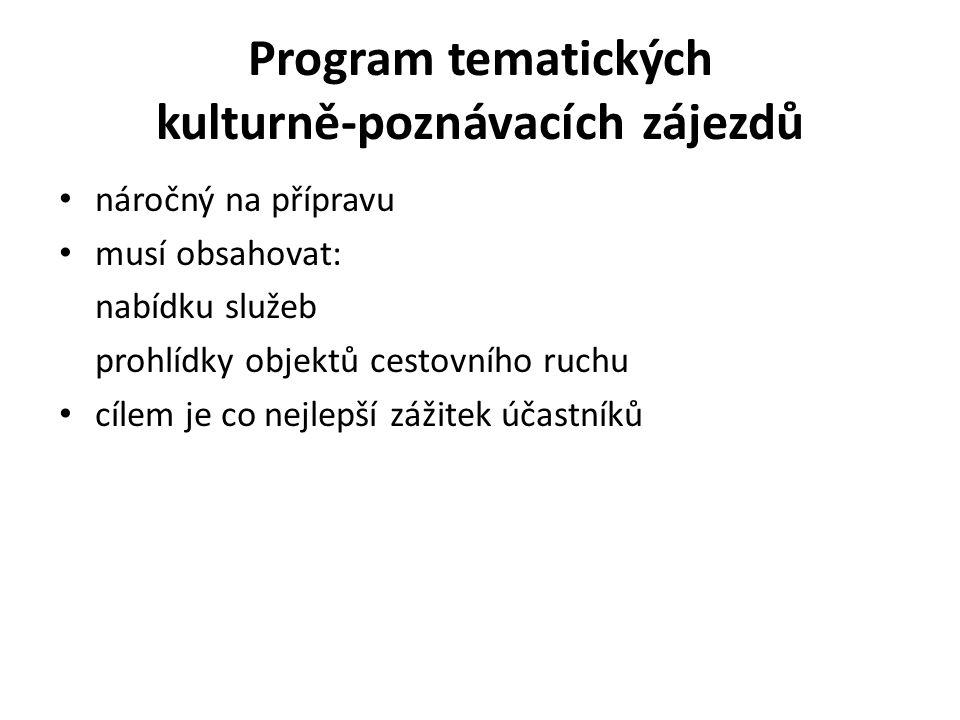 Program tematických kulturně-poznávacích zájezdů náročný na přípravu musí obsahovat: nabídku služeb prohlídky objektů cestovního ruchu cílem je co nejlepší zážitek účastníků