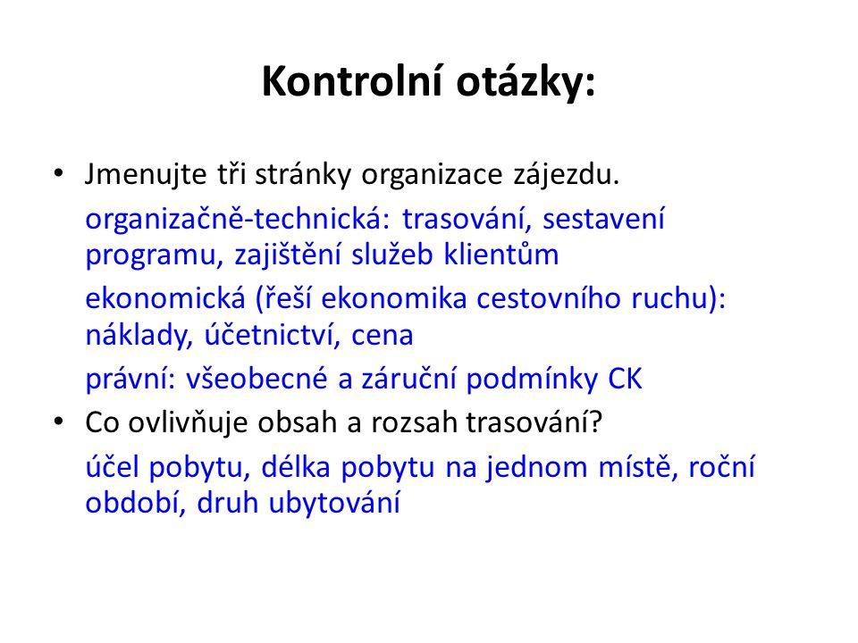 Kontrolní otázky: Jmenujte tři stránky organizace zájezdu. organizačně-technická: trasování, sestavení programu, zajištění služeb klientům ekonomická