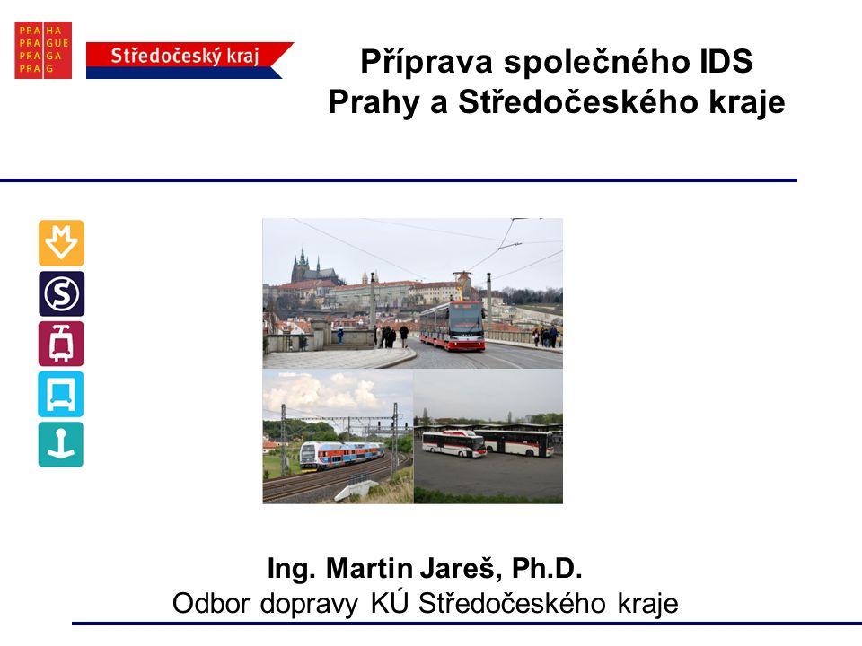 Příprava společného IDS Prahy a Středočeského kraje Ing.