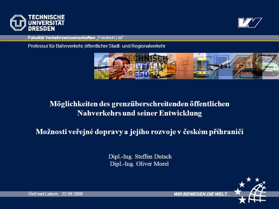 Ústí nad Labem, 22.09.2008 Professur für Bahnverkehr, öffentlicher Stadt- und Regionalverkehr WIR BEWEGEN DIE WELT.