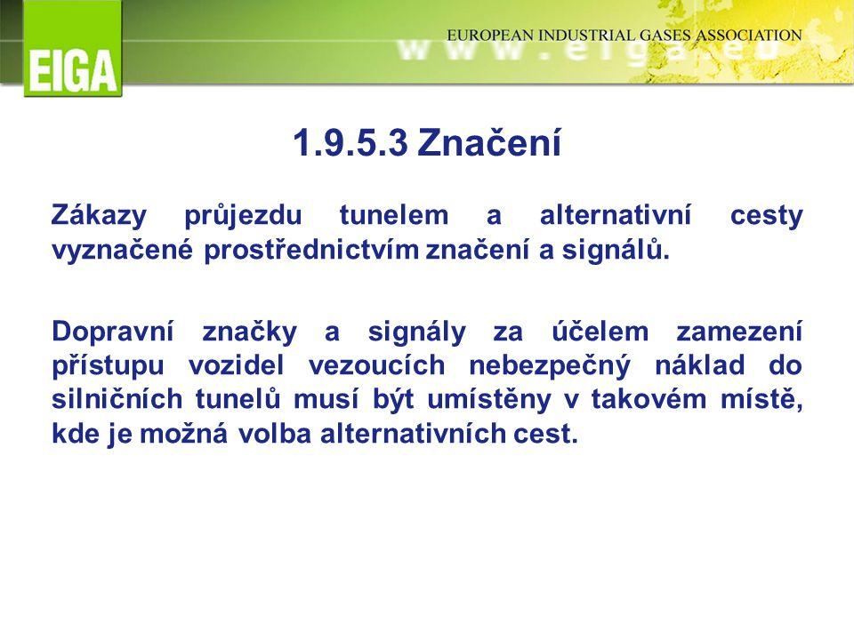 1.9.5.3 Značení Zákazy průjezdu tunelem a alternativní cesty vyznačené prostřednictvím značení a signálů. Dopravní značky a signály za účelem zamezení