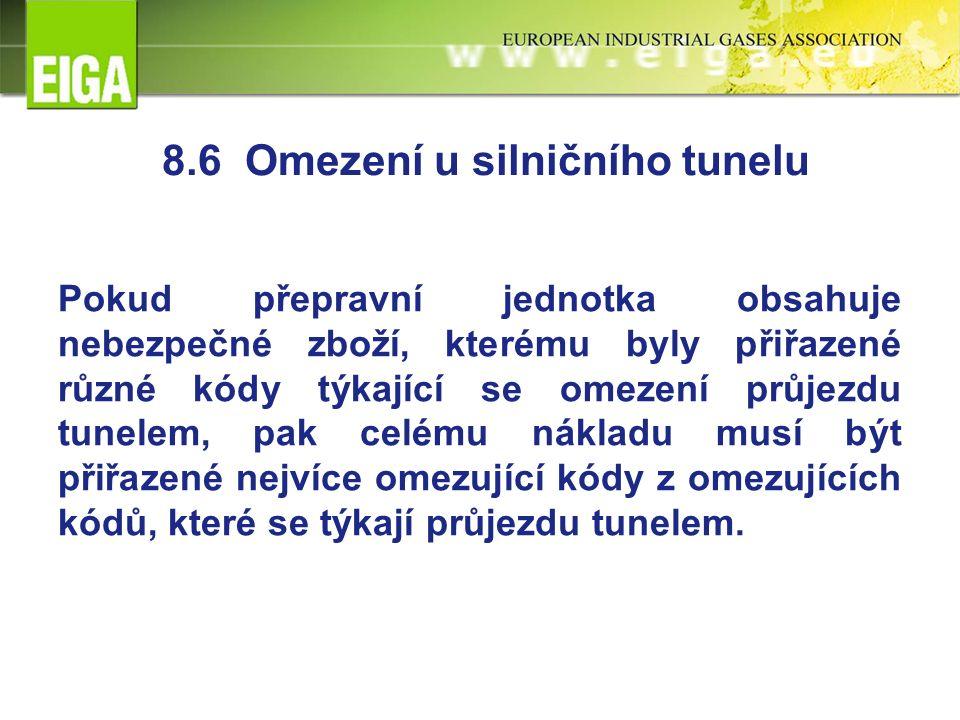 8.6 Omezení u silničního tunelu Pokud přepravní jednotka obsahuje nebezpečné zboží, kterému byly přiřazené různé kódy týkající se omezení průjezdu tunelem, pak celému nákladu musí být přiřazené nejvíce omezující kódy z omezujících kódů, které se týkají průjezdu tunelem.