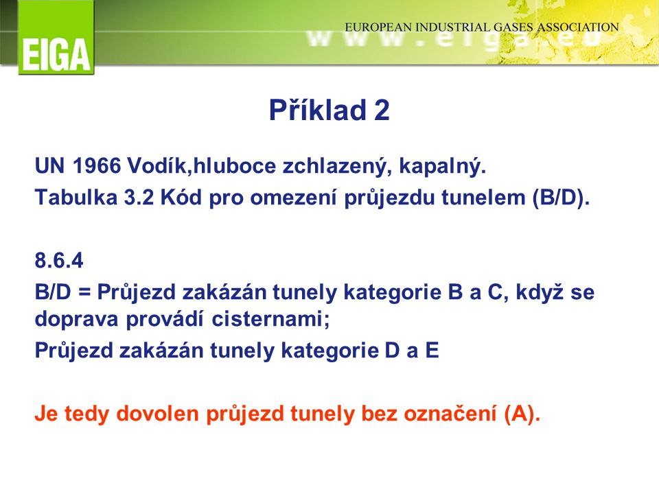 Příklad 2 UN 1966 Vodík,hluboce zchlazený, kapalný. Tabulka 3.2 Kód pro omezení průjezdu tunelem (B/D). 8.6.4 B/D = Průjezd zakázán tunely kategorie B