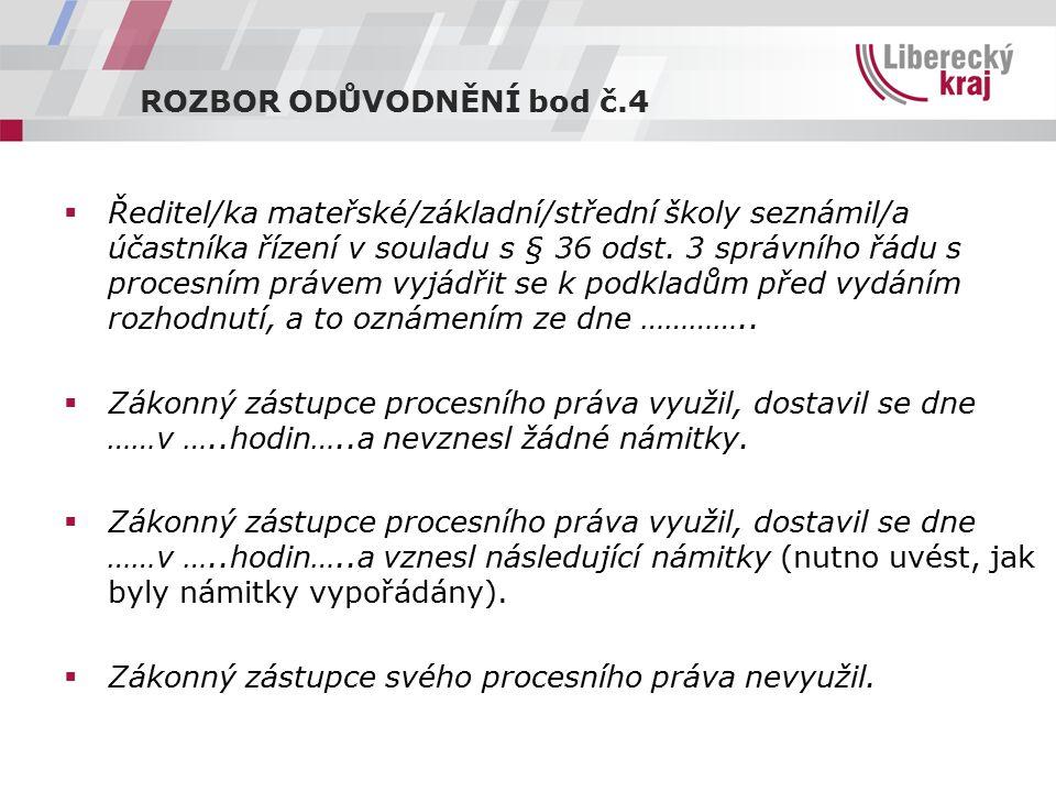 ROZBOR ODŮVODNĚNÍ bod č.4  Ředitel/ka mateřské/základní/střední školy seznámil/a účastníka řízení v souladu s § 36 odst.