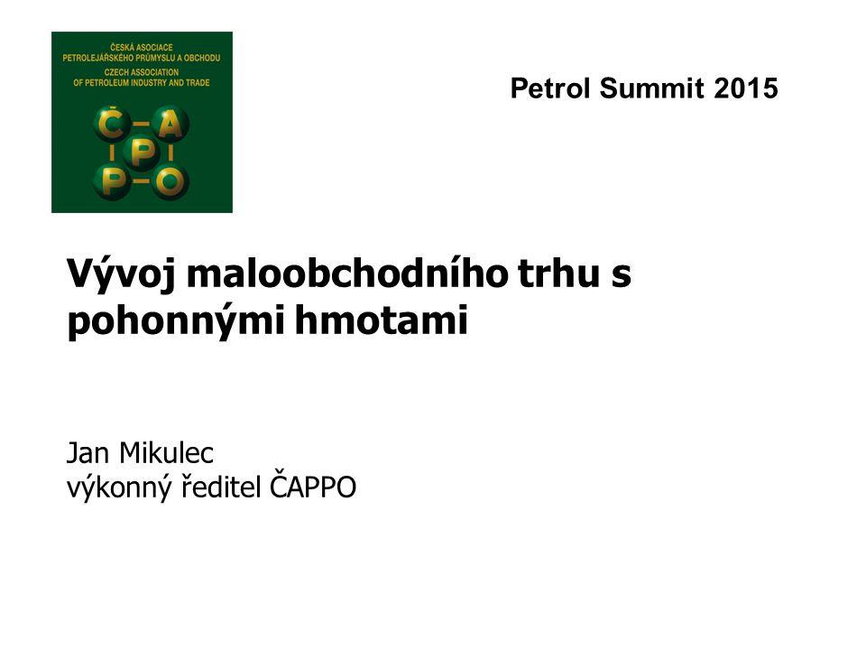 Vývoj maloobchodního trhu s pohonnými hmotami Jan Mikulec výkonný ředitel ČAPPO Petrol Summit 2015