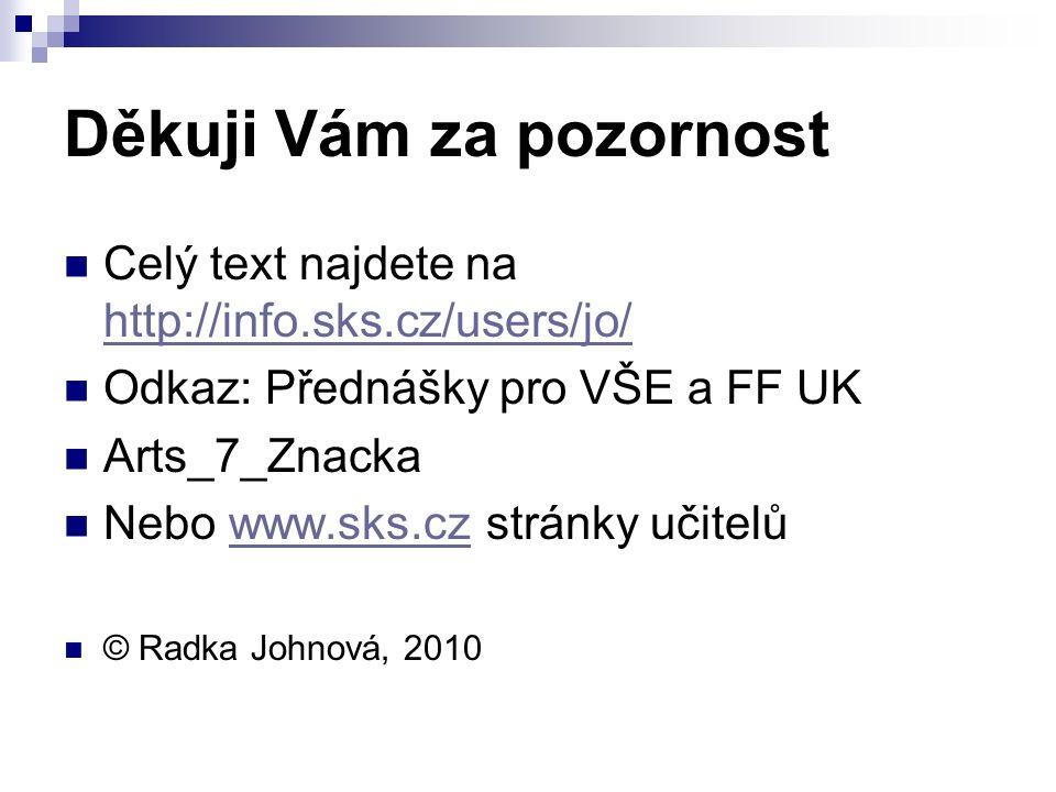 Děkuji Vám za pozornost Celý text najdete na http://info.sks.cz/users/jo/ http://info.sks.cz/users/jo/ Odkaz: Přednášky pro VŠE a FF UK Arts_7_Znacka