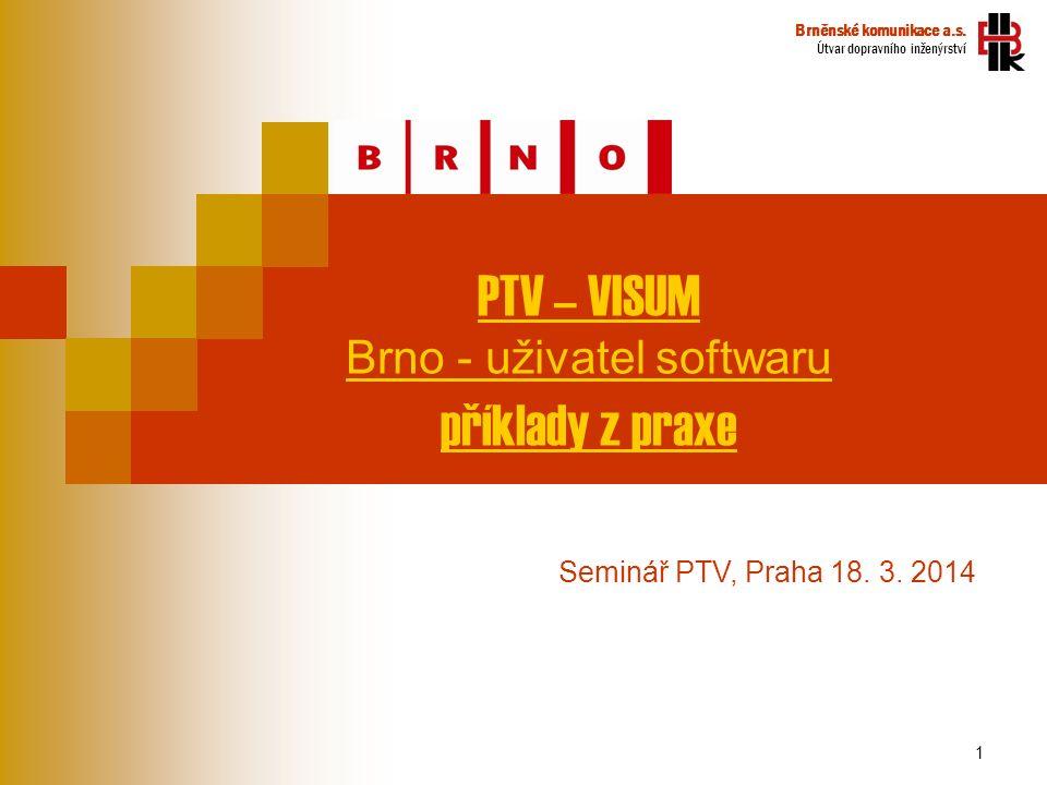 1 PTV – VISUM Brno - uživatel softwaru příklady z praxe Brněnské komunikace a.s.