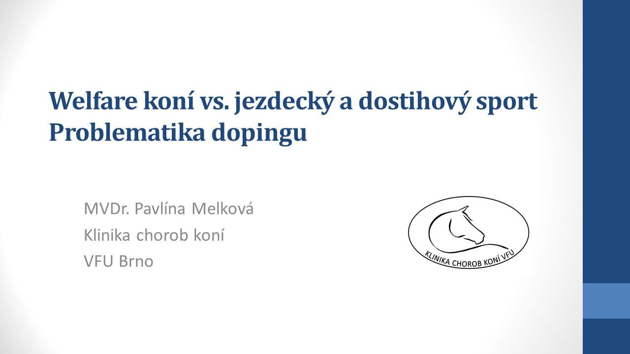 Welfare koní vs. jezdecký a dostihový sport Problematika dopingu MVDr. Pavlína Melková Klinika chorob koní VFU Brno
