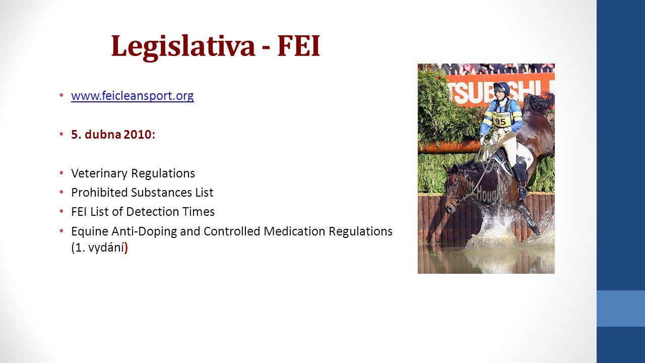 Legislativa - FEI www.feicleansport.org 5. dubna 2010: Veterinary Regulations Prohibited Substances List FEI List of Detection Times Equine Anti-Dopin