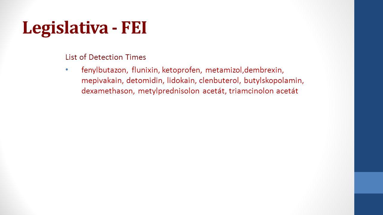Legislativa - FEI List of Detection Times fenylbutazon, flunixin, ketoprofen, metamizol,dembrexin, mepivakain, detomidin, lidokain, clenbuterol, butyl