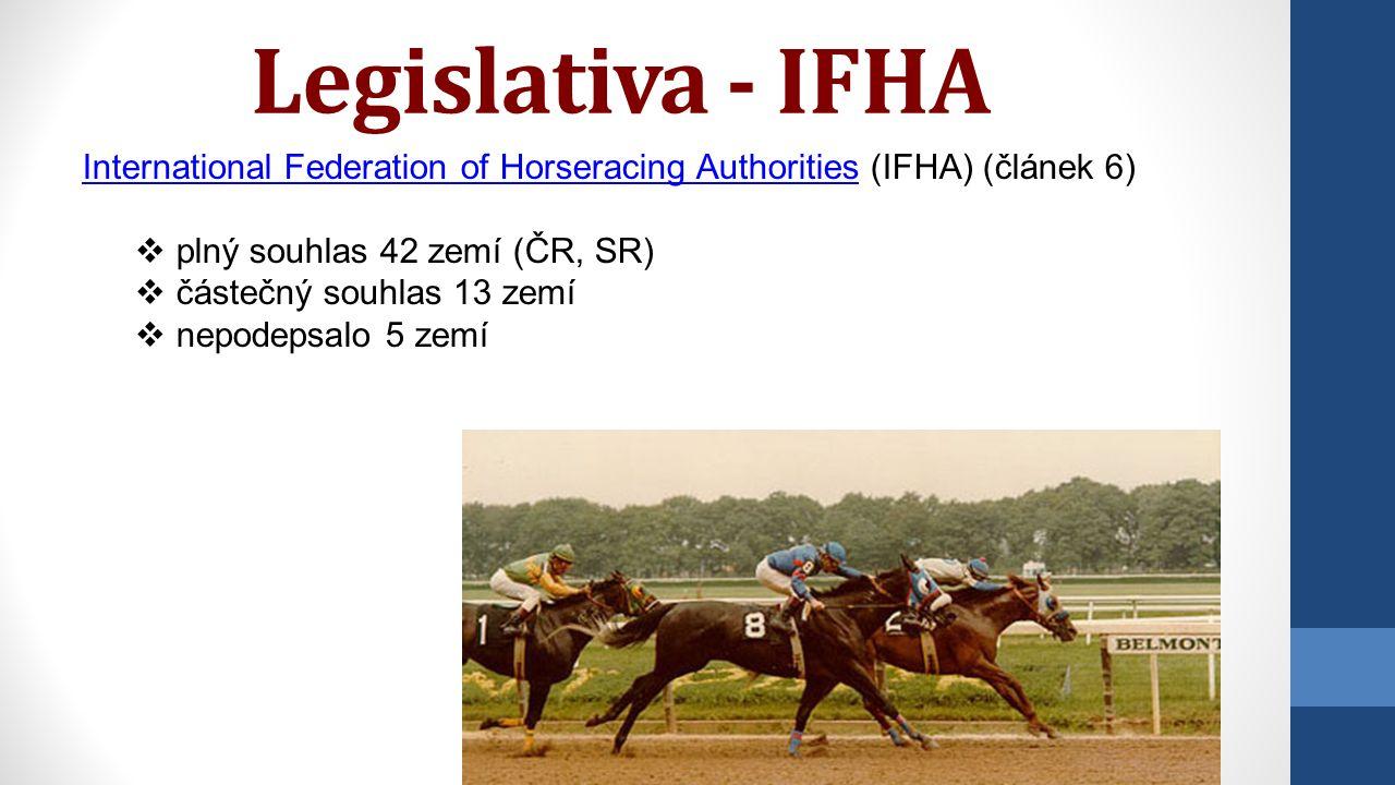Legislativa - IFHA International Federation of Horseracing AuthoritiesInternational Federation of Horseracing Authorities (IFHA) (článek 6)  plný souhlas 42 zemí (ČR, SR)  částečný souhlas 13 zemí  nepodepsalo 5 zemí