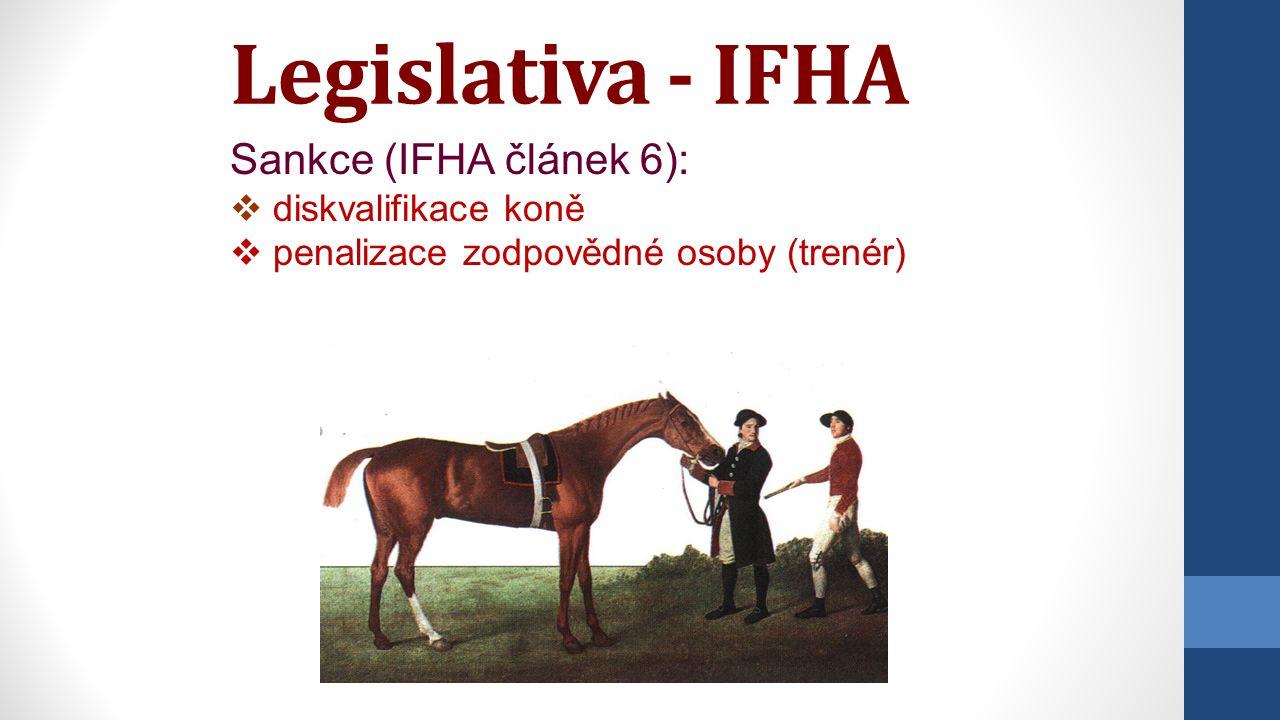 Legislativa - IFHA Sankce (IFHA článek 6):  diskvalifikace koně  penalizace zodpovědné osoby (trenér)