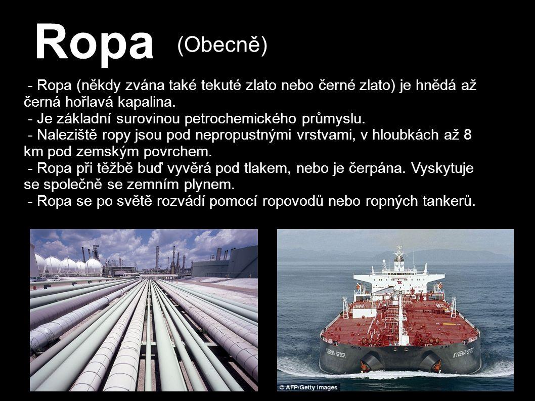 Ropa - Ropa (někdy zvána také tekuté zlato nebo černé zlato) je hnědá až černá hořlavá kapalina.