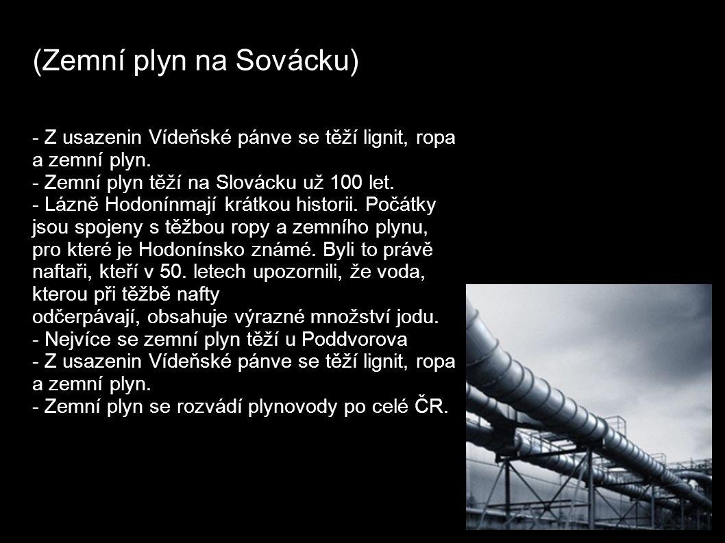 (Zemní plyn na Sovácku) - Z usazenin Vídeňské pánve se těží lignit, ropa a zemní plyn.