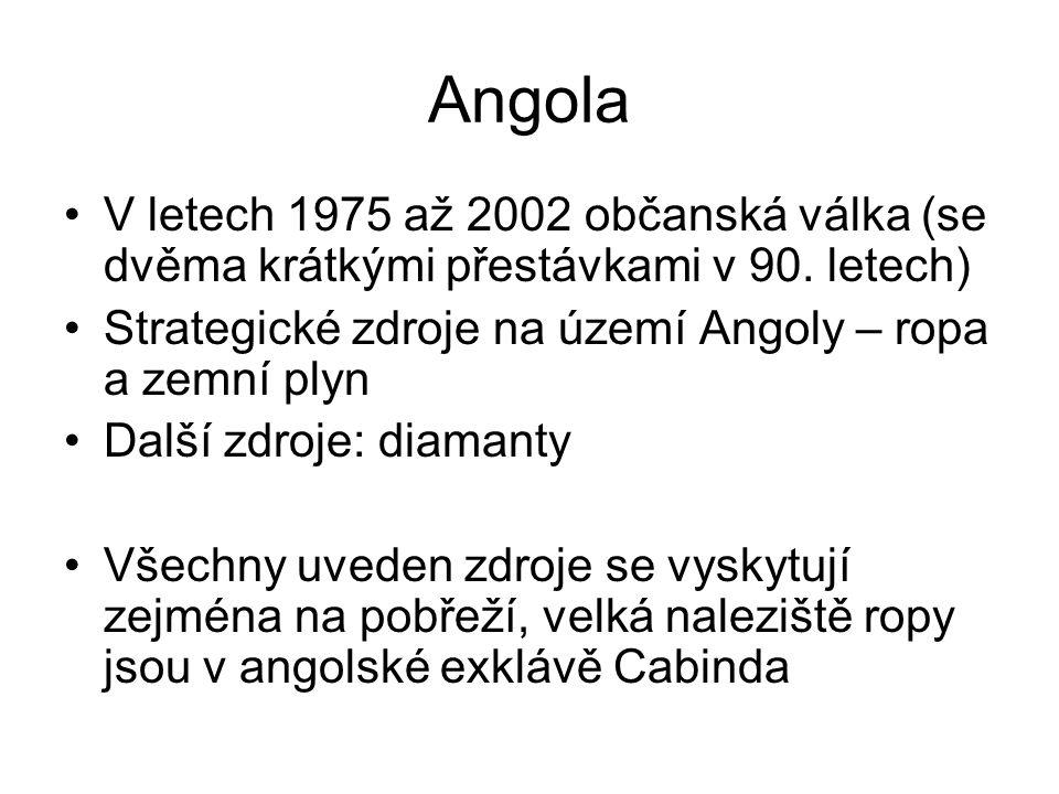 Angola V letech 1975 až 2002 občanská válka (se dvěma krátkými přestávkami v 90. letech) Strategické zdroje na území Angoly – ropa a zemní plyn Další