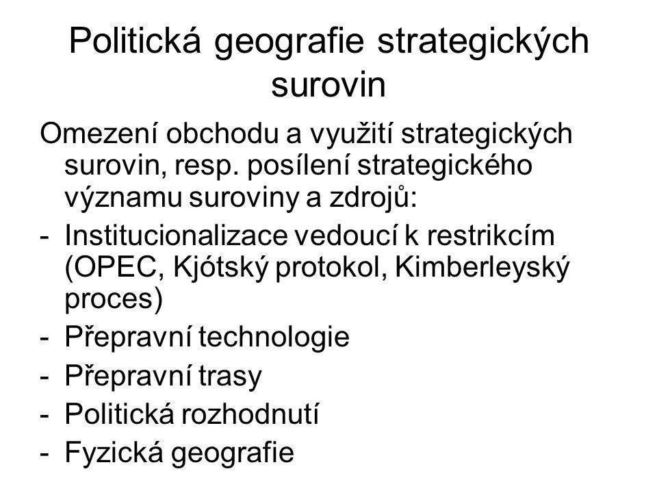 Politická geografie strategických surovin Omezení obchodu a využití strategických surovin, resp. posílení strategického významu suroviny a zdrojů: -In