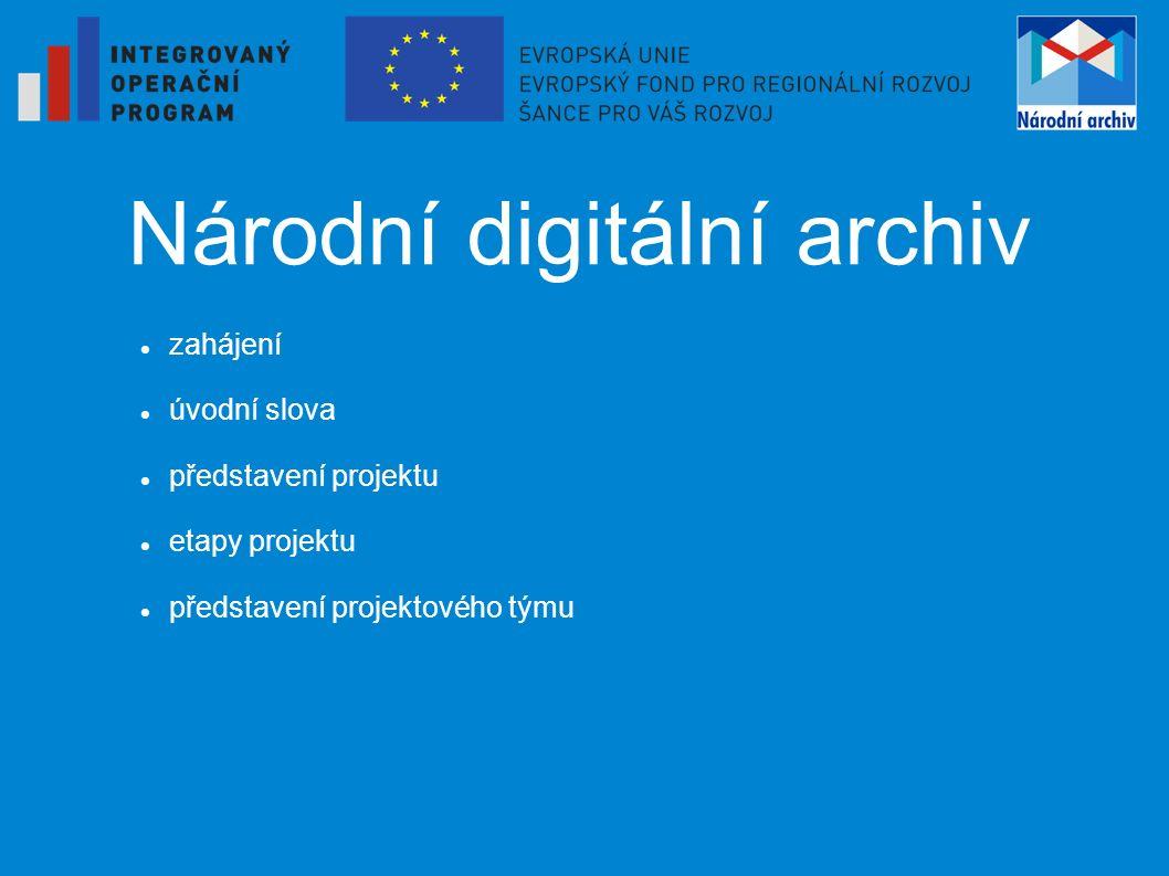 zahájení úvodní slova představení projektu etapy projektu představení projektového týmu Národní digitální archiv