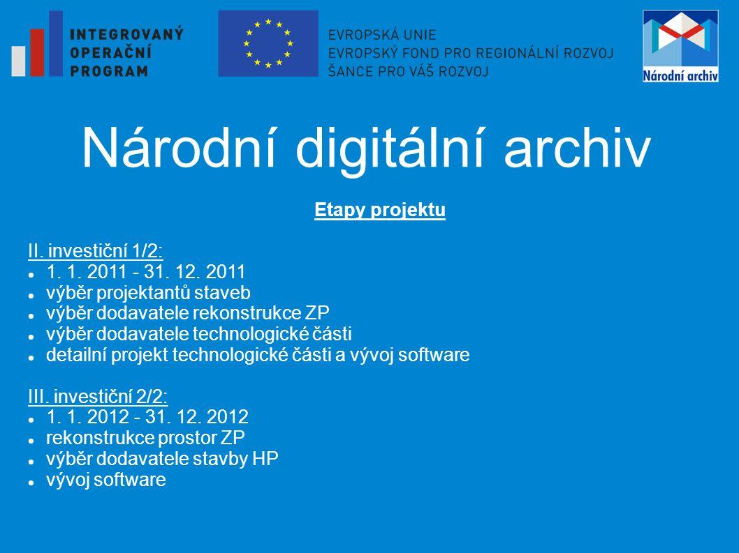 Národní digitální archiv Etapy projektu II. investiční 1/2: 1. 1. 2011 - 31. 12. 2011 výběr projektantů staveb výběr dodavatele rekonstrukce ZP výběr