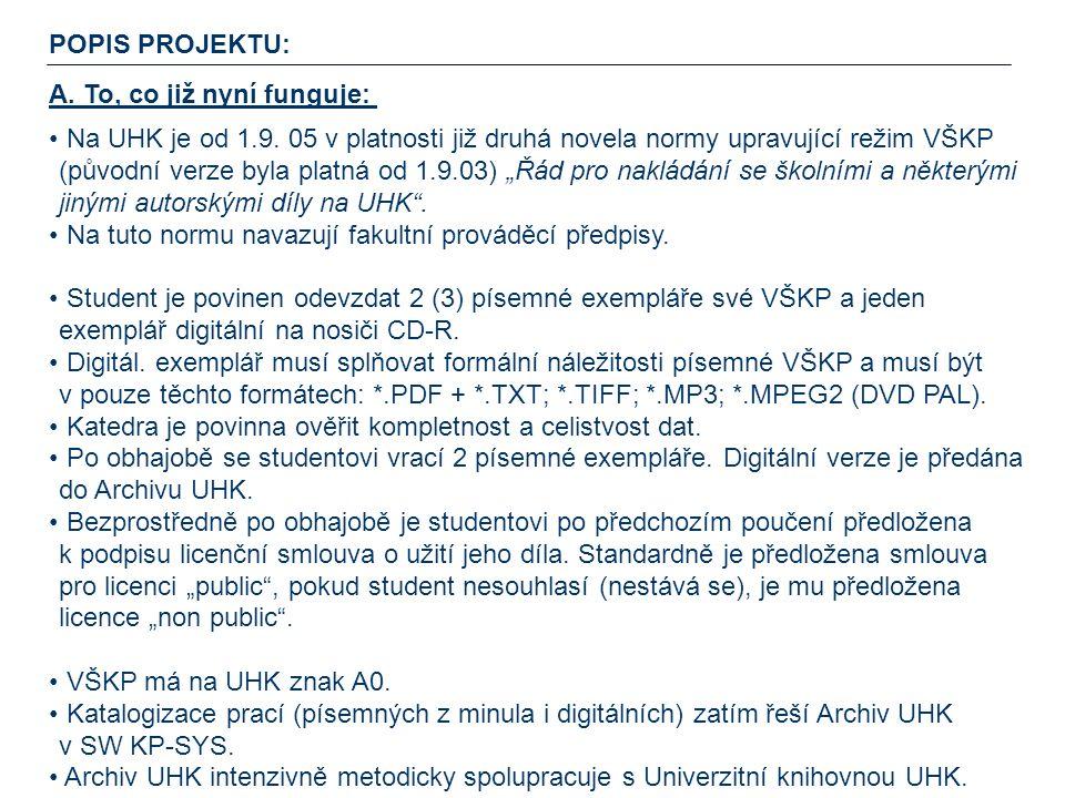 POPIS PROJEKTU: A. To, co již nyní funguje: Na UHK je od 1.9. 05 v platnosti již druhá novela normy upravující režim VŠKP (původní verze byla platná o