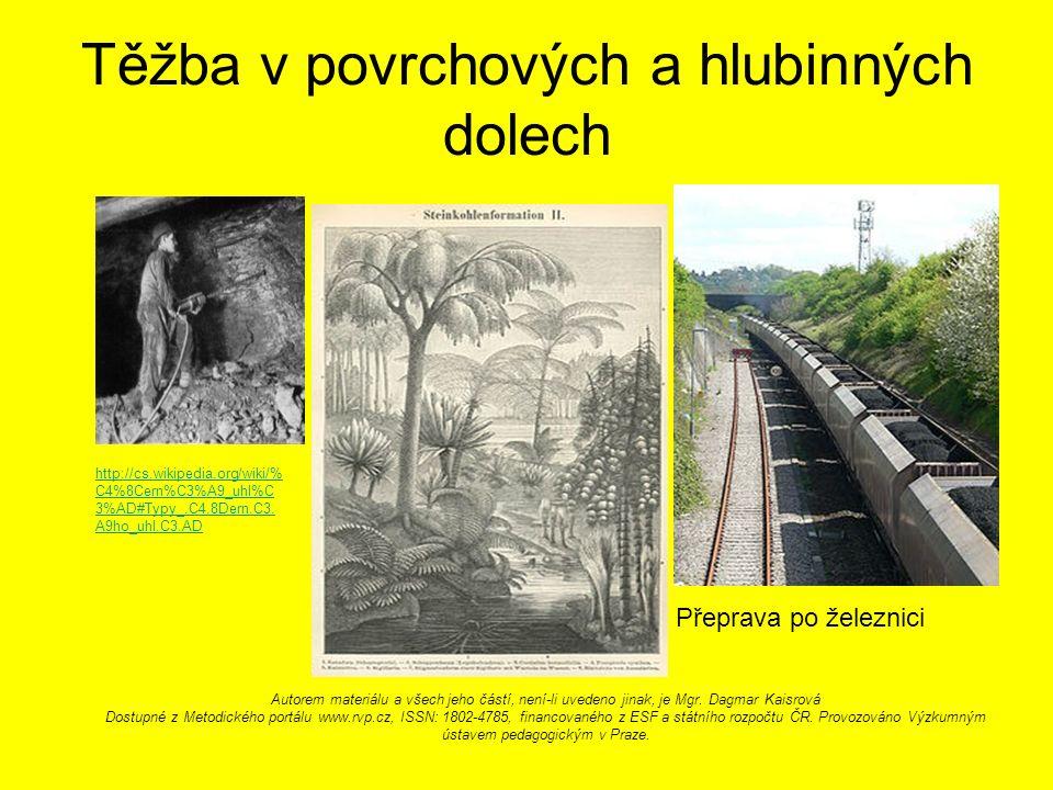 Těžba v povrchových a hlubinných dolech Přeprava po železnici http://cs.wikipedia.org/wiki/% C4%8Cern%C3%A9_uhl%C 3%AD#Typy_.C4.8Dern.C3.