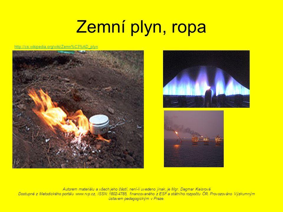 Zemní plyn, ropa http://cs.wikipedia.org/wiki/Zemn%C3%AD_plyn Autorem materiálu a všech jeho částí, není-li uvedeno jinak, je Mgr.