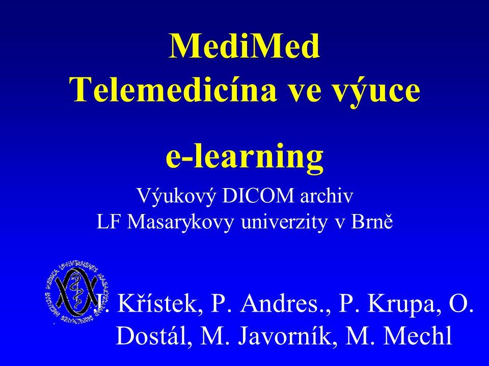 MediMed Telemedicína ve výuce e-learning Výukový DICOM archiv LF Masarykovy univerzity v Brně J.