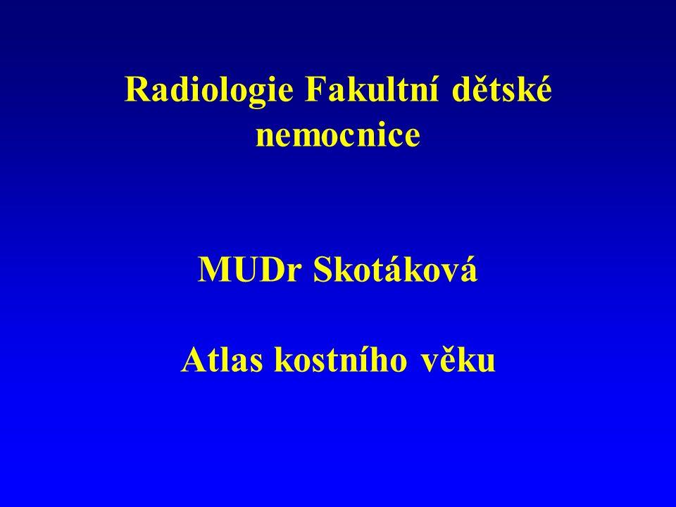 Radiologie Fakultní dětské nemocnice MUDr Skotáková Atlas kostního věku