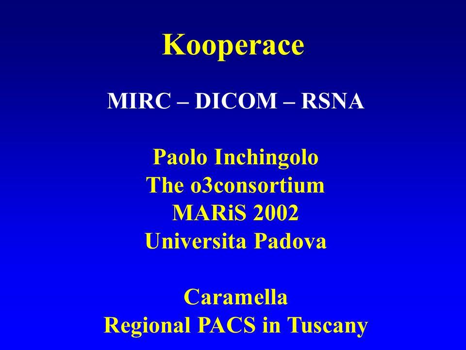 Kooperace MIRC – DICOM – RSNA Paolo Inchingolo The o3consortium MARiS 2002 Universita Padova Caramella Regional PACS in Tuscany