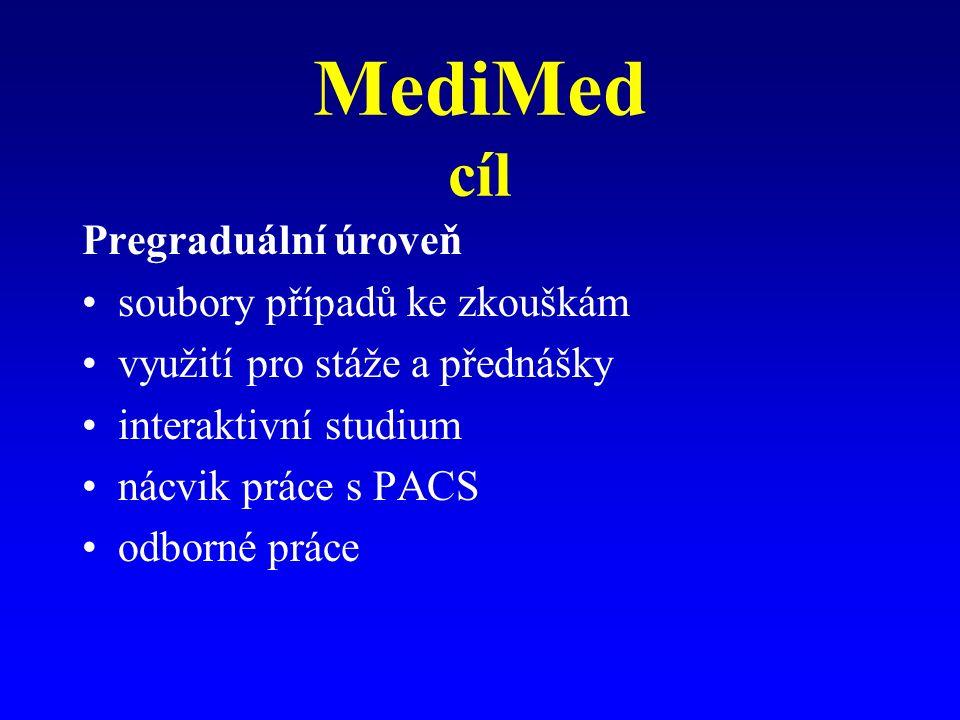 MediMed cíl Pregraduální úroveň soubory případů ke zkouškám využití pro stáže a přednášky interaktivní studium nácvik práce s PACS odborné práce