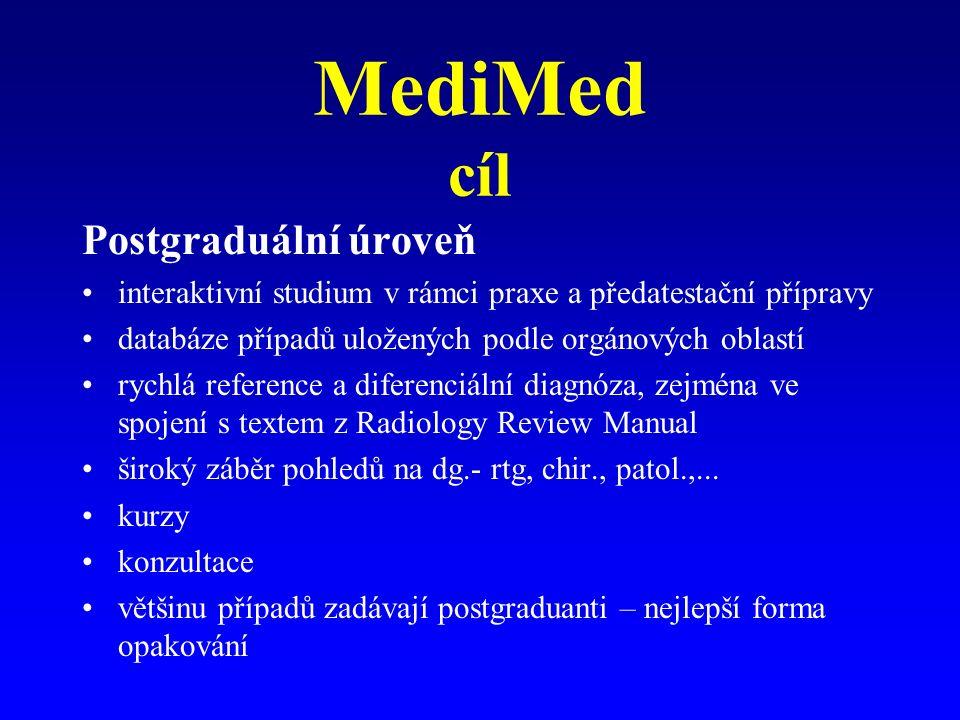 MediMed cíl Postgraduální úroveň interaktivní studium v rámci praxe a předatestační přípravy databáze případů uložených podle orgánových oblastí rychlá reference a diferenciální diagnóza, zejména ve spojení s textem z Radiology Review Manual široký záběr pohledů na dg.- rtg, chir., patol.,...