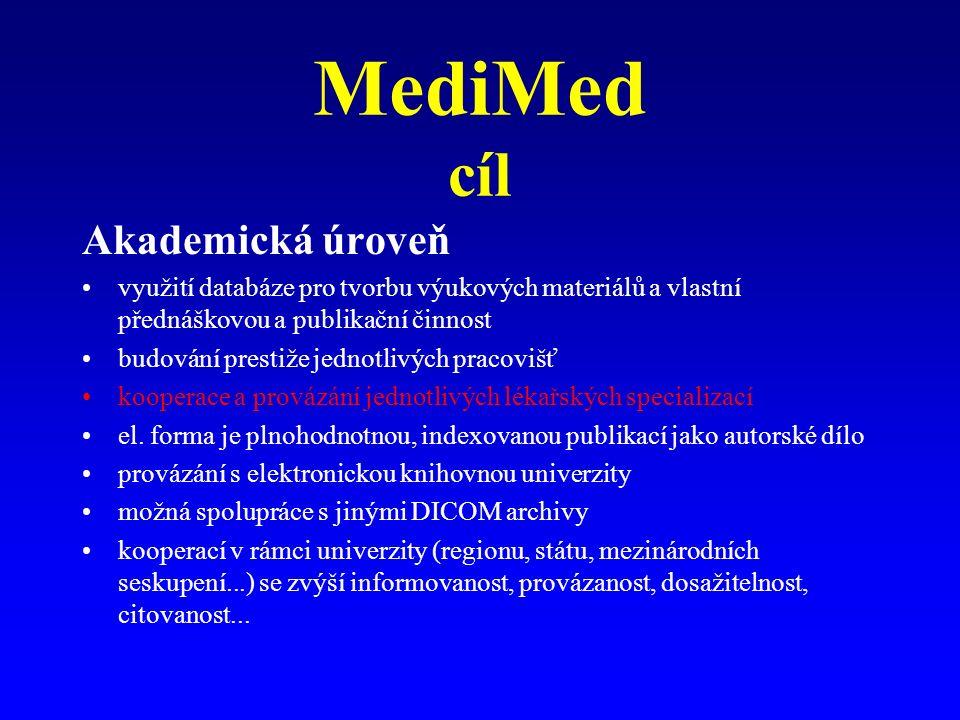 MediMed cíl Akademická úroveň využití databáze pro tvorbu výukových materiálů a vlastní přednáškovou a publikační činnost budování prestiže jednotlivých pracovišť kooperace a provázání jednotlivých lékařských specializací el.