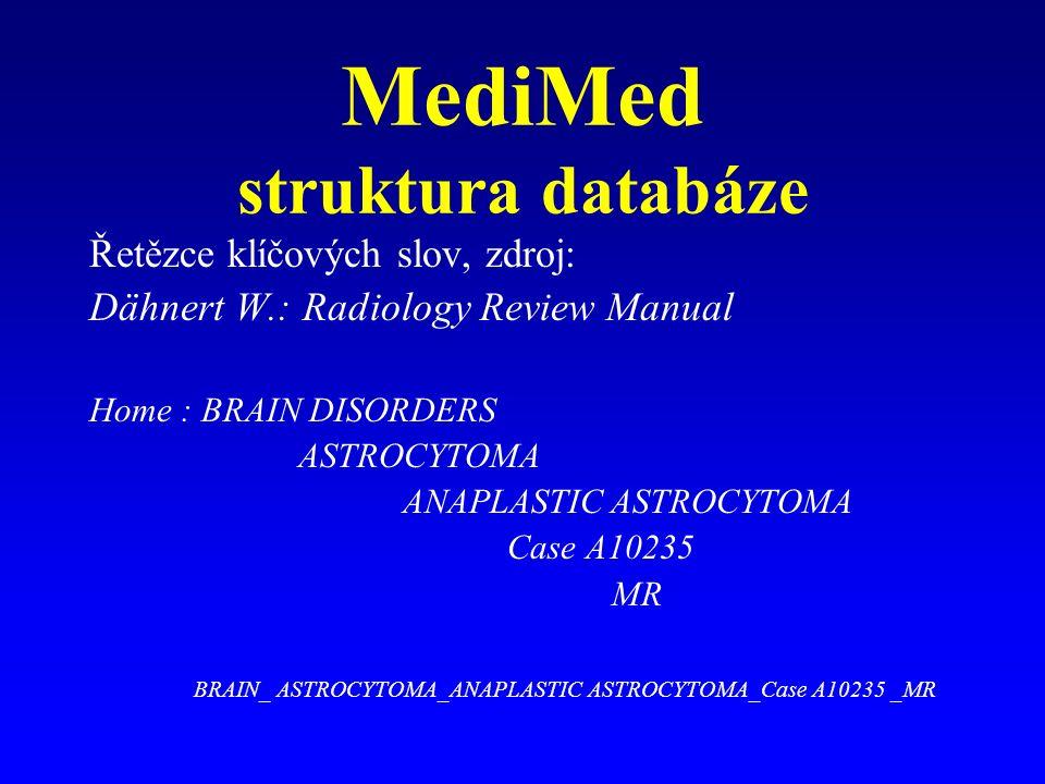 MediMed struktura databáze Řetězce klíčových slov, zdroj: Dähnert W.: Radiology Review Manual Home : BRAIN DISORDERS ASTROCYTOMA ANAPLASTIC ASTROCYTOM